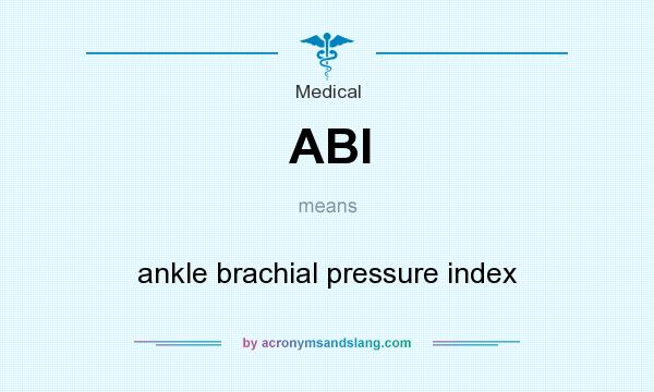 What does ABI mean? It stands for ankle brachial pressure index