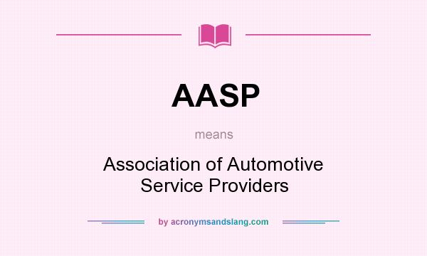 What does AASP mean? It stands for Association of Automotive Service Providers