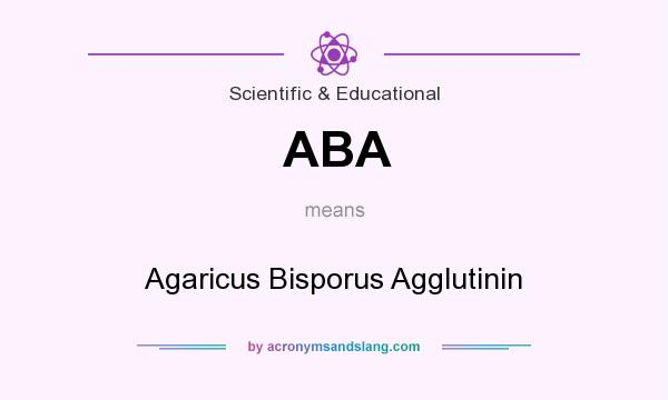 What does ABA mean? It stands for Agaricus Bisporus Agglutinin