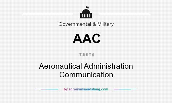 What does AAC mean? It stands for Aeronautical Administration Communication