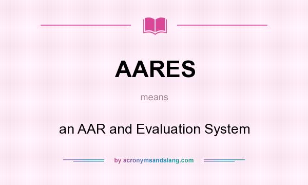 What does AARES mean? It stands for an AAR and Evaluation System