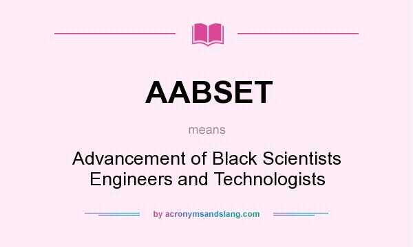 What does AABSET mean? It stands for Advancement of Black Scientists Engineers and Technologists