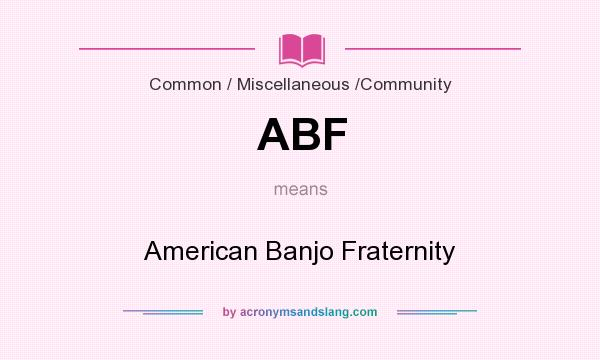 What does ABF mean? It stands for American Banjo Fraternity