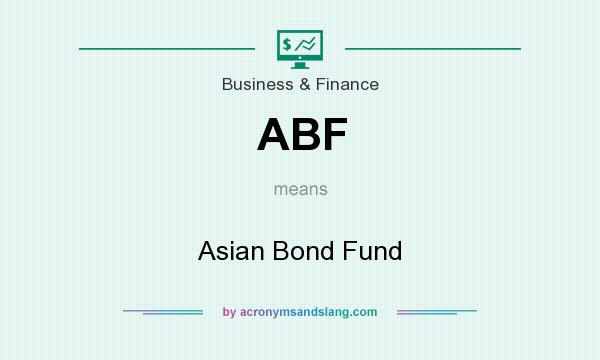What does ABF mean? It stands for Asian Bond Fund