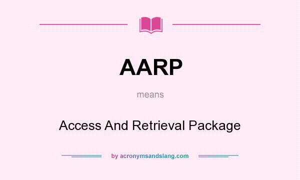 What does AARP mean? It stands for Access And Retrieval Package