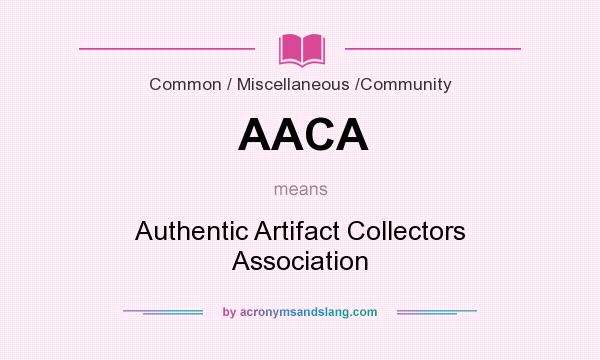 What does AACA mean? It stands for Authentic Artifact Collectors Association