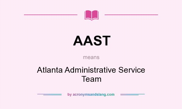 What does AAST mean? It stands for Atlanta Administrative Service Team