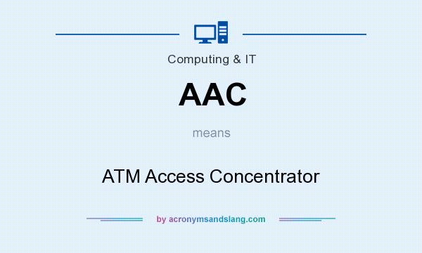 What does AAC mean? It stands for ATM Access Concentrator