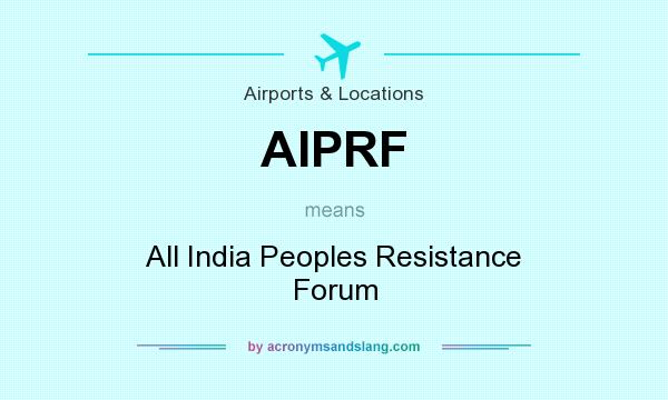What does AIPRF mean? It stands for All India Peoples Resistance Forum