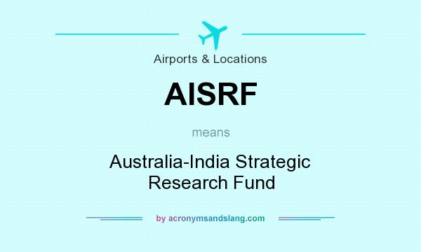 What does AISRF mean? It stands for Australia-India Strategic Research Fund