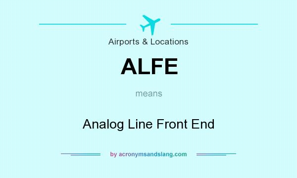 What does ALFE mean? It stands for Analog Line Front End