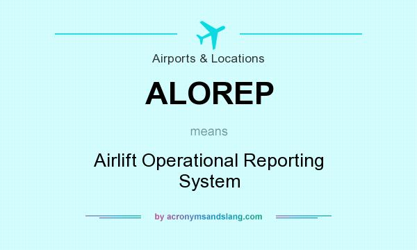 What does ALOREP mean? It stands for Airlift Operational Reporting System
