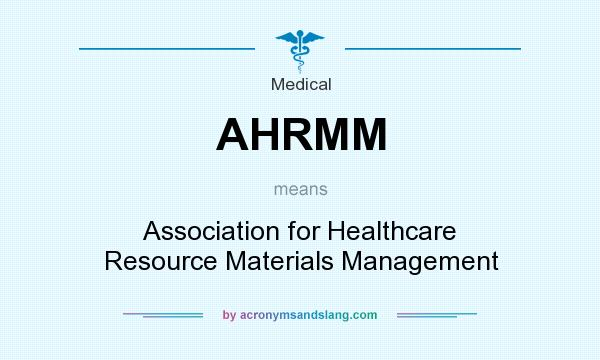 What does AHRMM mean? It stands for Association for Healthcare Resource Materials Management