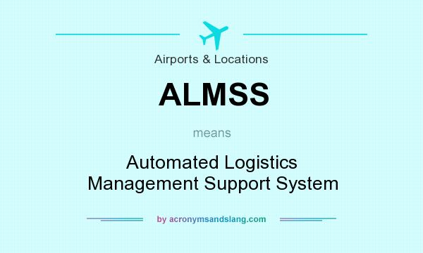 What does ALMSS mean? It stands for Automated Logistics Management Support System