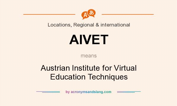 What does AIVET mean? It stands for Austrian Institute for Virtual Education Techniques