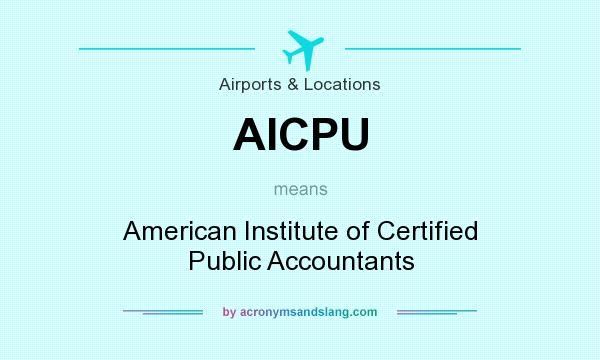 What does AICPU mean? It stands for American Institute of Certified Public Accountants