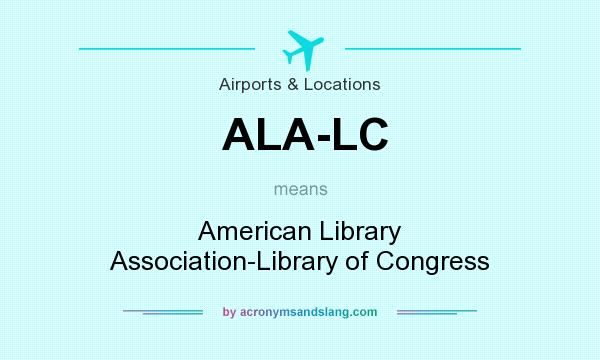 What does ALA-LC mean? It stands for American Library Association-Library of Congress