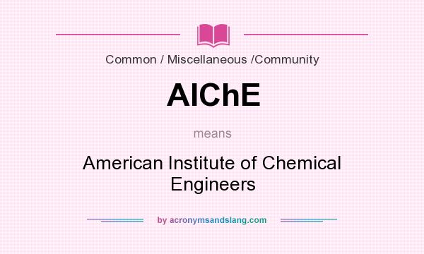 What does AIChE mean? It stands for American Institute of Chemical Engineers