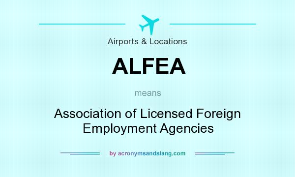 What does ALFEA mean? It stands for Association of Licensed Foreign Employment Agencies
