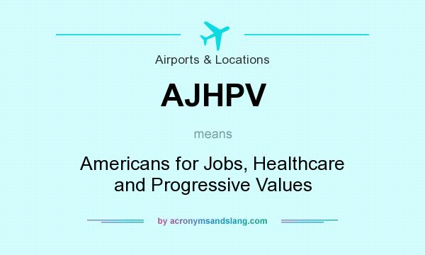What does AJHPV mean? It stands for Americans for Jobs, Healthcare and Progressive Values
