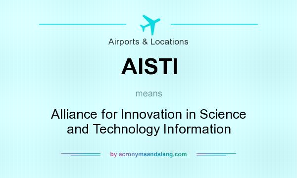 What does AISTI mean? It stands for Alliance for Innovation in Science and Technology Information