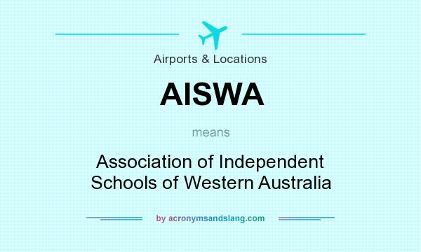 What does AISWA mean? It stands for Association of Independent Schools of Western Australia