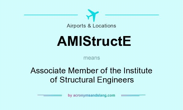 What does AMIStructE mean? It stands for Associate Member of the Institute of Structural Engineers