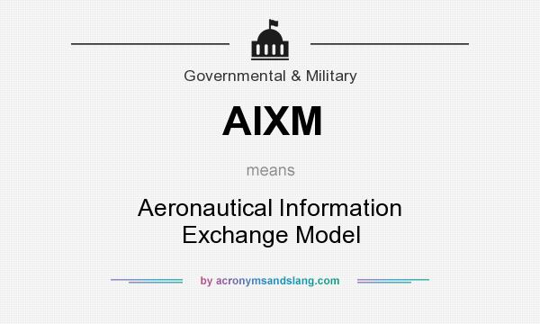 What does AIXM mean? It stands for Aeronautical Information Exchange Model