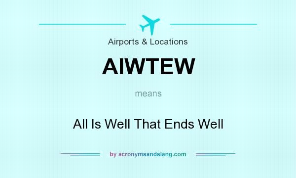 What does AIWTEW mean? It stands for All Is Well That Ends Well