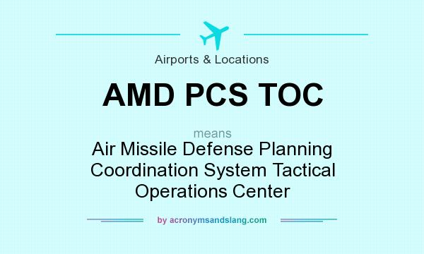 What does AMD PCS TOC mean? It stands for Air Missile Defense Planning Coordination System Tactical Operations Center
