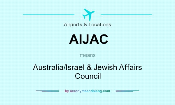 What does AIJAC mean? It stands for Australia/Israel & Jewish Affairs Council