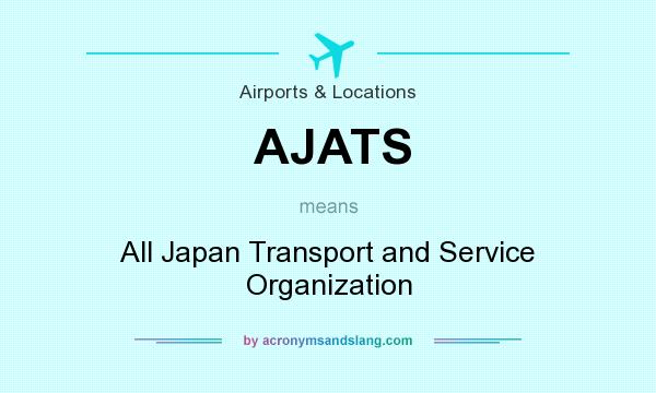 What does AJATS mean? It stands for All Japan Transport and Service Organization