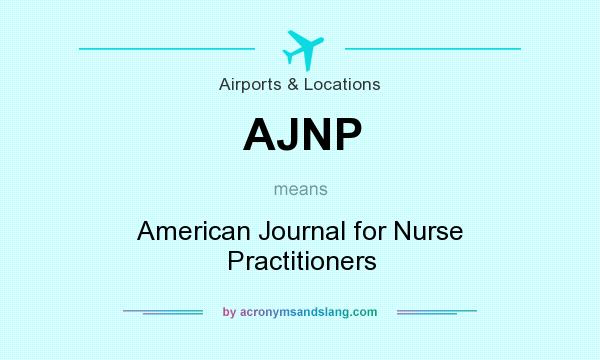 What does AJNP mean? It stands for American Journal for Nurse Practitioners