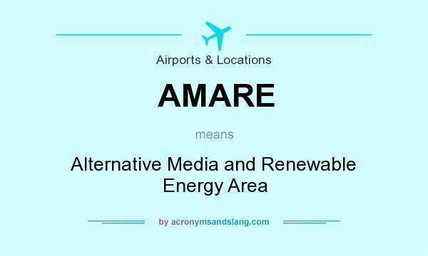 What does AMARE mean? It stands for Alternative Media and Renewable Energy Area