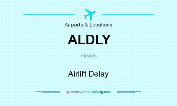 What does ALDLY mean? It stands for Airlift Delay