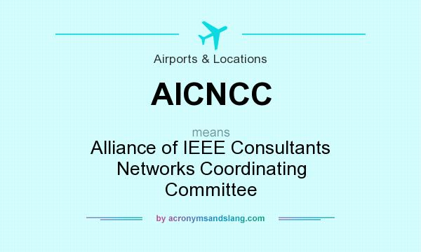 What does AICNCC mean? It stands for Alliance of IEEE Consultants Networks Coordinating Committee