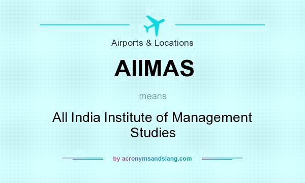What does AIIMAS mean? It stands for All India Institute of Management Studies