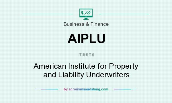 What does AIPLU mean? It stands for American Institute for Property and Liability Underwriters