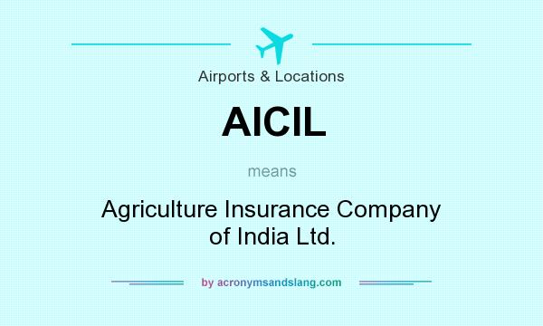 What does AICIL mean? It stands for Agriculture Insurance Company of India Ltd.