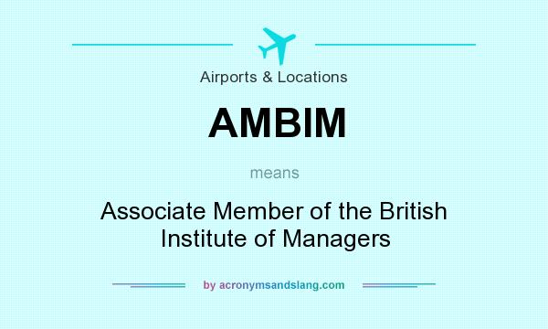What does AMBIM mean? It stands for Associate Member of the British Institute of Managers