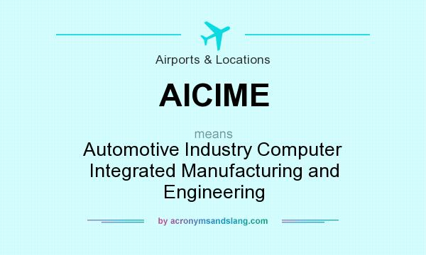 What does AICIME mean? It stands for Automotive Industry Computer Integrated Manufacturing and Engineering
