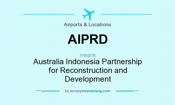 What does AIPRD mean? It stands for Australia Indonesia Partnership for Reconstruction and Development