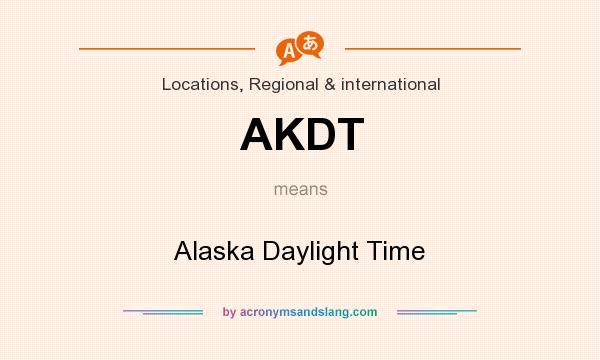 What does AKDT mean? It stands for Alaska Daylight Time