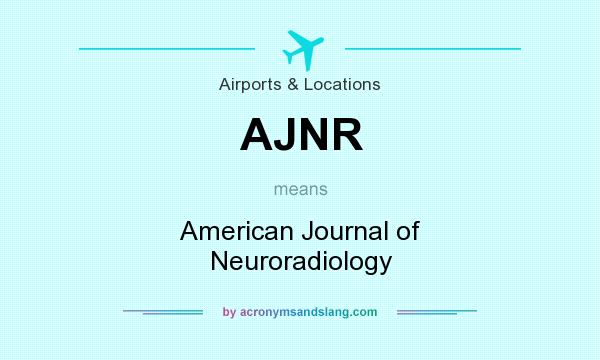 What does AJNR mean? It stands for American Journal of Neuroradiology