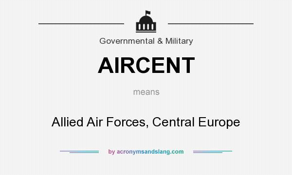 What does AIRCENT mean? It stands for Allied Air Forces, Central Europe