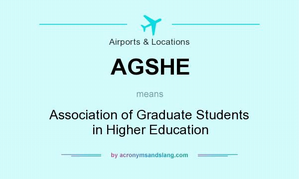What does AGSHE mean? It stands for Association of Graduate Students in Higher Education