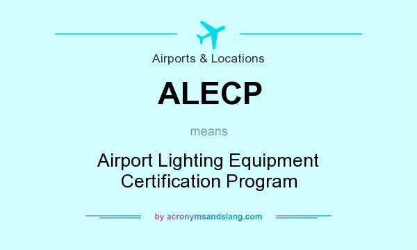 What does ALECP mean? It stands for Airport Lighting Equipment Certification Program