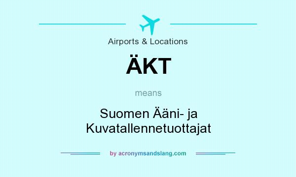 What does ÄKT mean? It stands for Suomen Ääni- ja Kuvatallennetuottajat