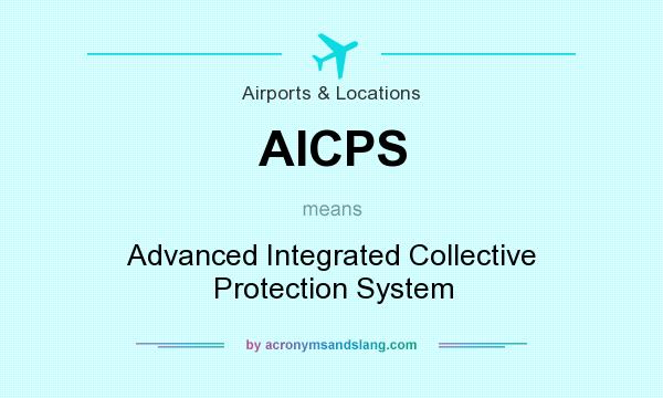 What does AICPS mean? It stands for Advanced Integrated Collective Protection System
