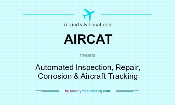 What does AIRCAT mean? It stands for Automated Inspection, Repair, Corrosion & Aircraft Tracking